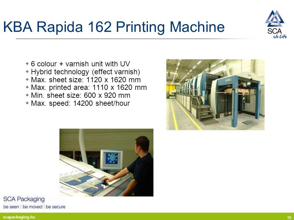 scapackaging.hu 18 KBA Rapida 162 Printing Machine 6 colour + varnish unit with UV Hybrid technology (effect varnish) Max. sheet size: 1120 x 1620 mm