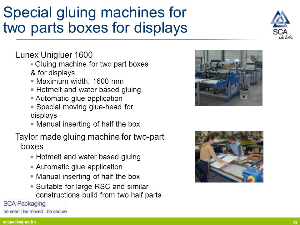 scapackaging.hu 23 Special gluing machines for two parts boxes for displays Lunex Unigluer 1600 Gluing machine for two part boxes & for displays Maxim