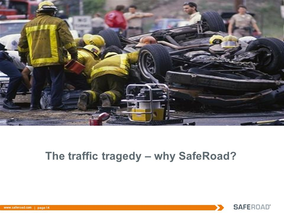 page 14 www.saferoad.com The traffic tragedy – why SafeRoad?