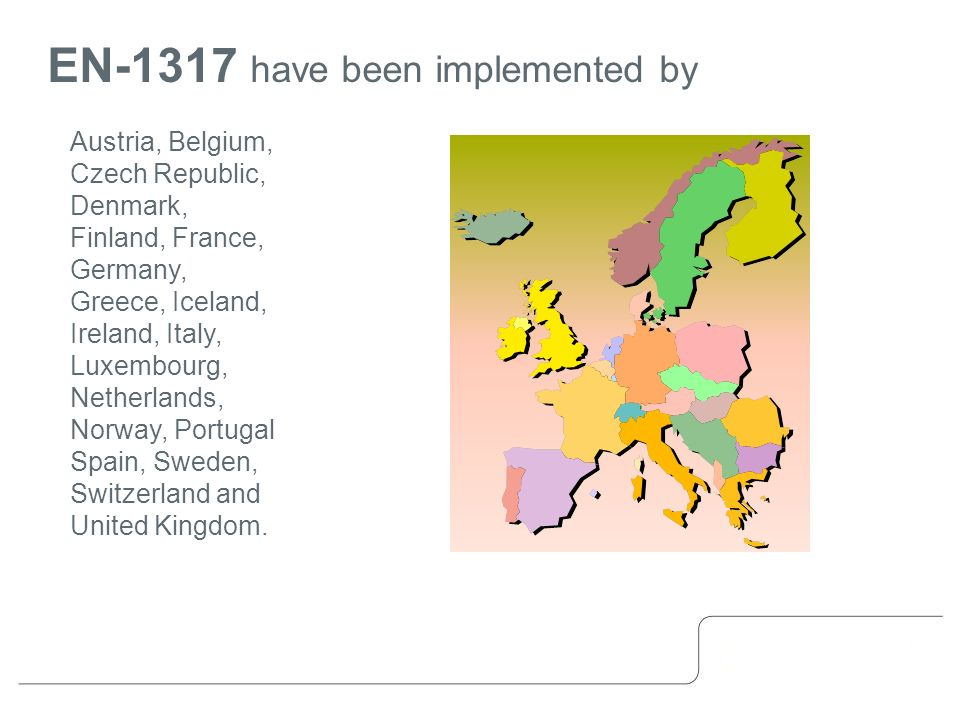 EN-1317 have been implemented by Austria, Belgium, Czech Republic, Denmark, Finland, France, Germany, Greece, Iceland, Ireland, Italy, Luxembourg, Netherlands, Norway, Portugal Spain, Sweden, Switzerland and United Kingdom.
