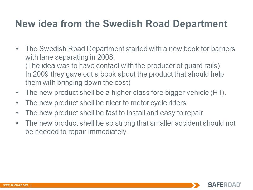 New idea from the Swedish Road Department The Swedish Road Department started with a new book for barriers with lane separating in 2008.