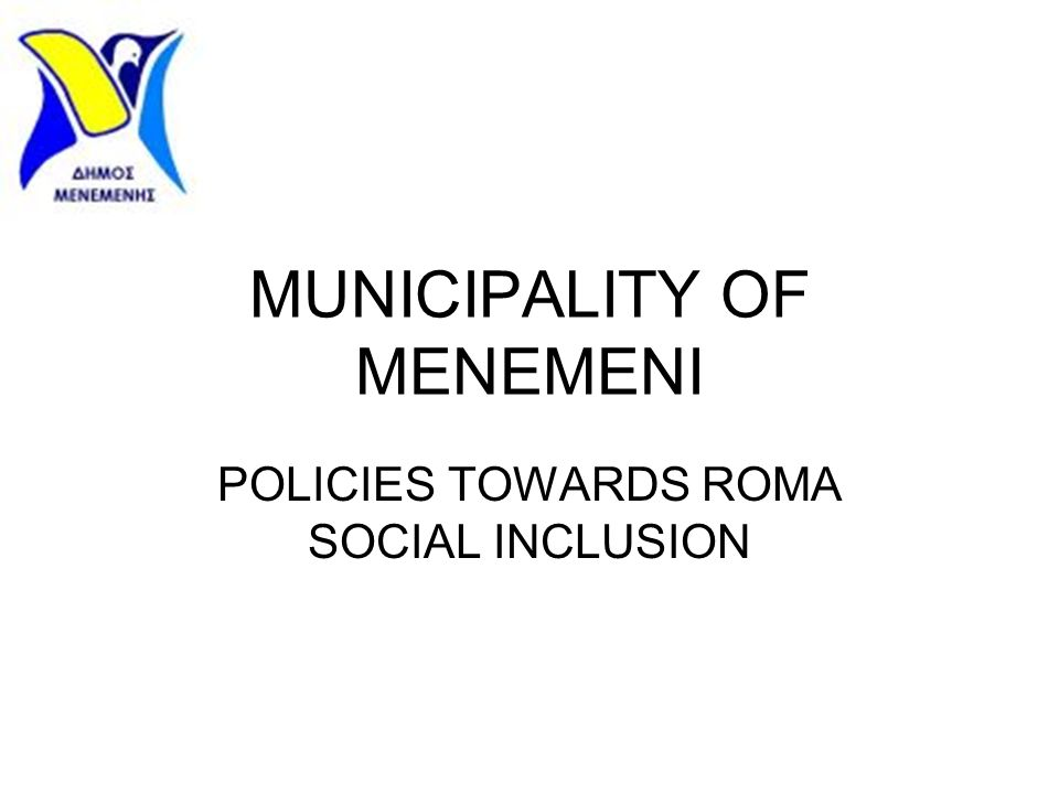MUNICIPALITY OF MENEMENI POLICIES TOWARDS ROMA SOCIAL INCLUSION