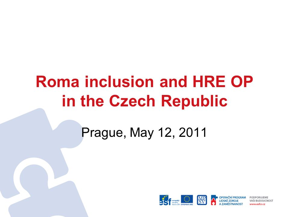 Roma inclusion and HRE OP in the Czech Republic Prague, May 12, 2011