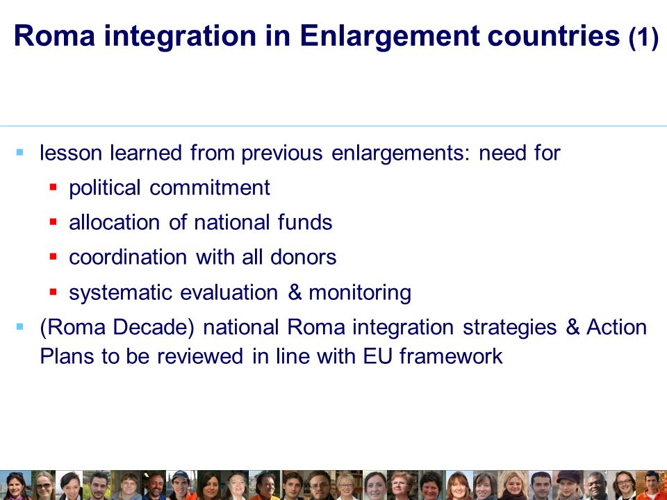 Roma integration in Enlargement countries (1) lesson learned from previous enlargements: need for political commitment allocation of national funds co