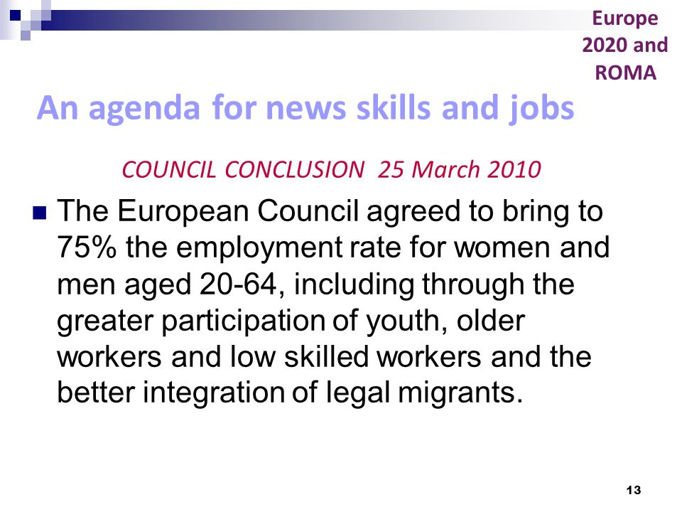 13 An agenda for news skills and jobs COUNCIL CONCLUSION 25 March 2010 The European Council agreed to bring to 75% the employment rate for women and m