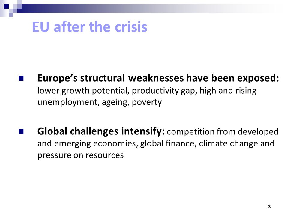 3 Europes structural weaknesses have been exposed: lower growth potential, productivity gap, high and rising unemployment, ageing, poverty Global chal
