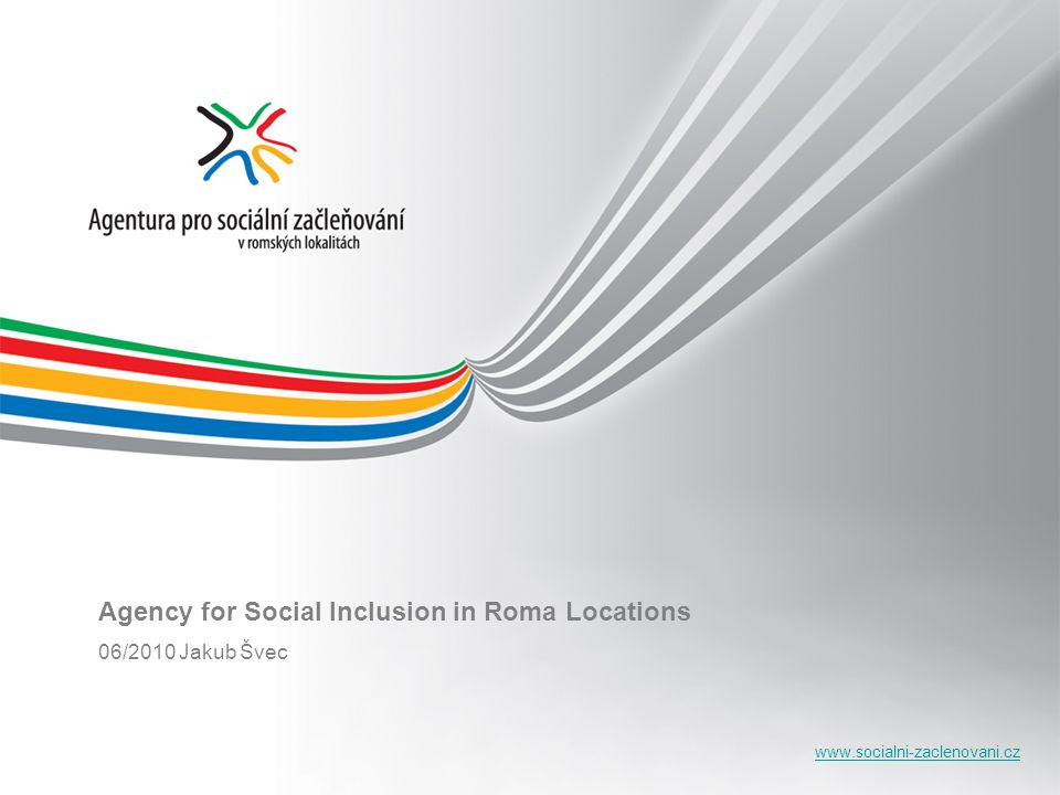 www.socialni-zaclenovani.cz Establishment of the Agency Governmental Resolution; February 2008 Absence of comprehensive and long-term tools Deepening social exclusion of the Roma ethnic group Increase of tension between the majority and socially excluded Roma community members Ghettoisation, segregation Increase of pathological social phenomena
