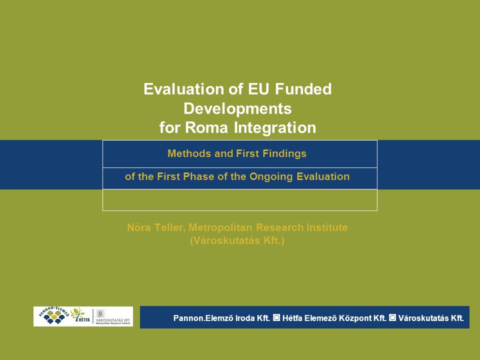 Evaluation of EU Funded Developments for Roma Integration Methods and First Findings of the First Phase of the Ongoing Evaluation Nóra Teller, Metropo