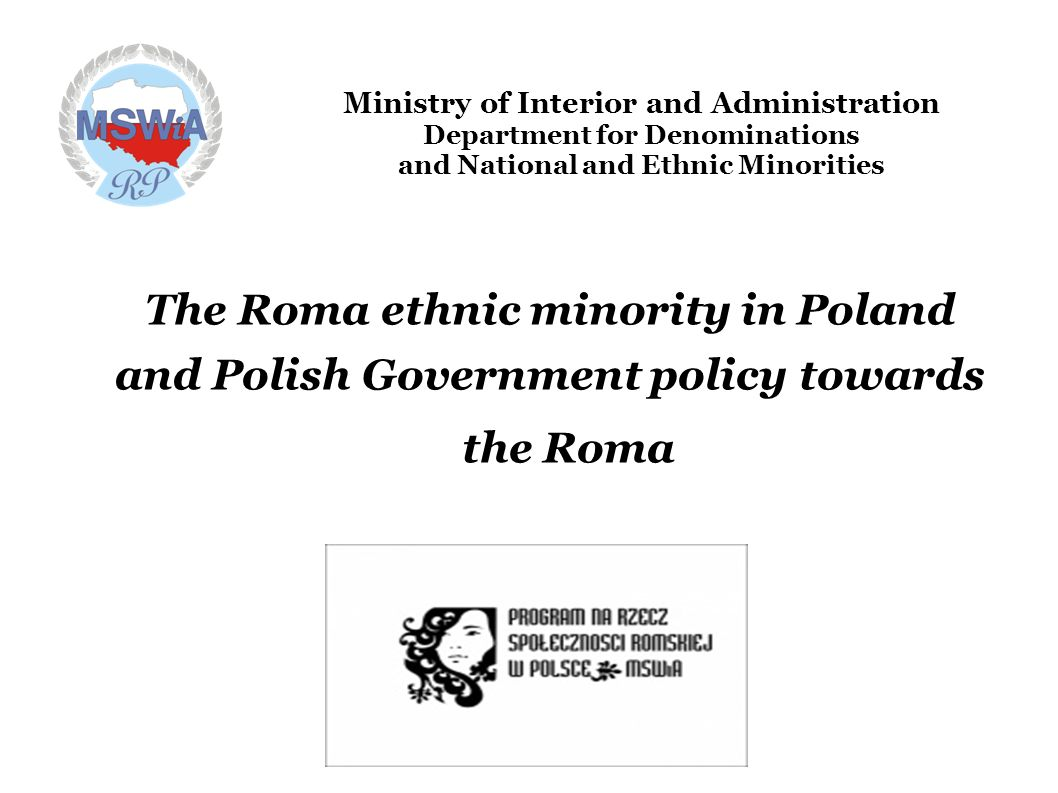 Ministry of Interior and Administration Department for Denominations and National and Ethnic Minorities The Roma ethnic minority in Poland and Polish Government policy towards the Roma