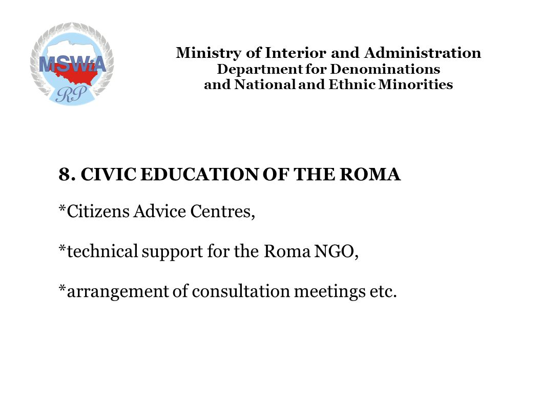 Ministry of Interior and Administration Department for Denominations and National and Ethnic Minorities 8. CIVIC EDUCATION OF THE ROMA *Citizens Advic