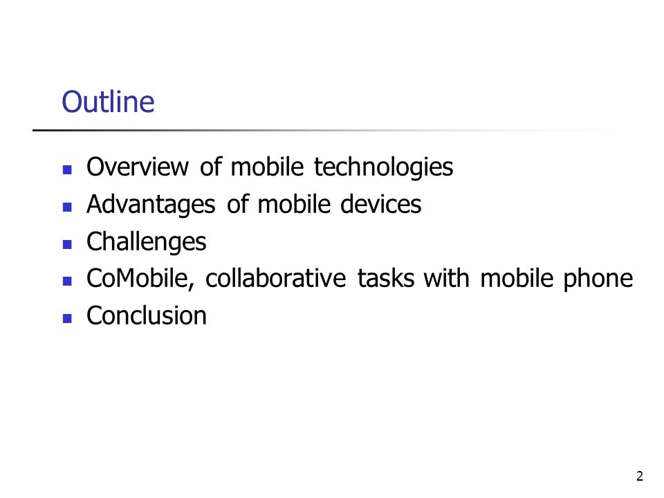 2 Outline Overview of mobile technologies Advantages of mobile devices Challenges CoMobile, collaborative tasks with mobile phone Conclusion