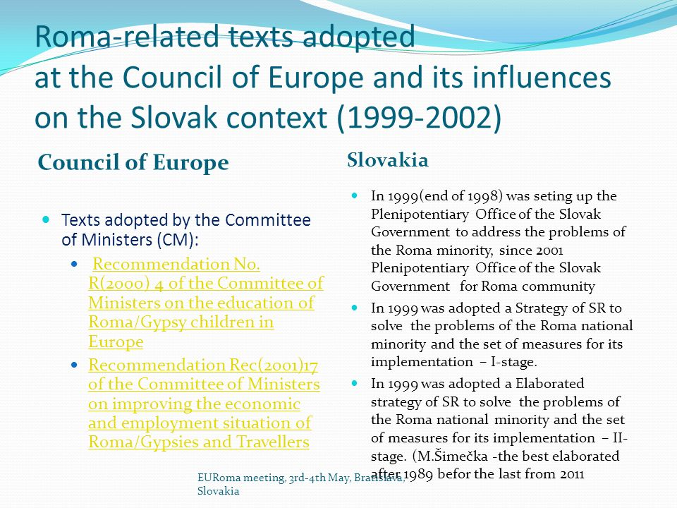 Roma-related texts adopted at the Council of Europe and its influences on the Slovak context ( ) Council of Europe Slovakia Texts adopted by the Committee of Ministers (CM): Recommendation No.