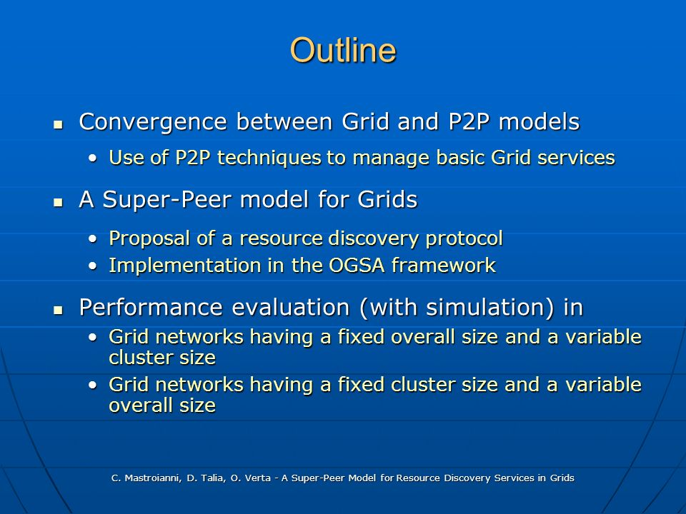 C. Mastroianni, D. Talia, O. Verta - A Super-Peer Model for Resource Discovery Services in Grids Outline Convergence between Grid and P2P models Conve
