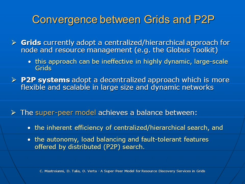 C. Mastroianni, D. Talia, O. Verta - A Super-Peer Model for Resource Discovery Services in Grids Convergence between Grids and P2P Grids currently ado