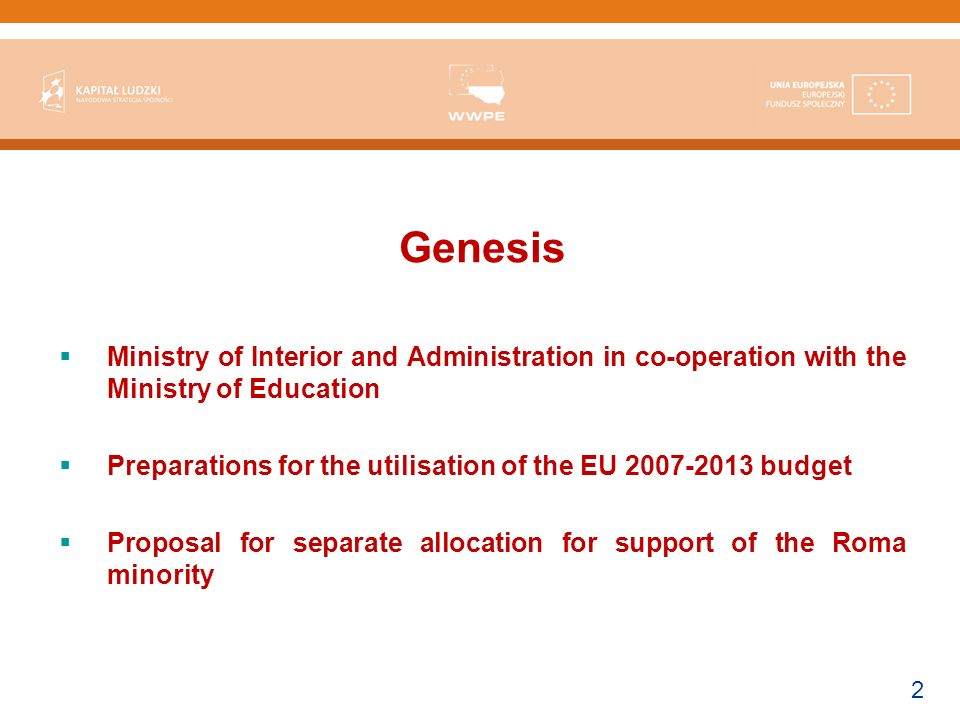 2 Genesis Ministry of Interior and Administration in co-operation with the Ministry of Education Preparations for the utilisation of the EU 2007-2013 budget Proposal for separate allocation for support of the Roma minority