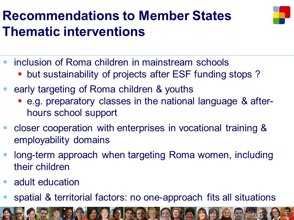 Recommendations to Member States Thematic interventions inclusion of Roma children in mainstream schools but sustainability of projects after ESF funding stops .