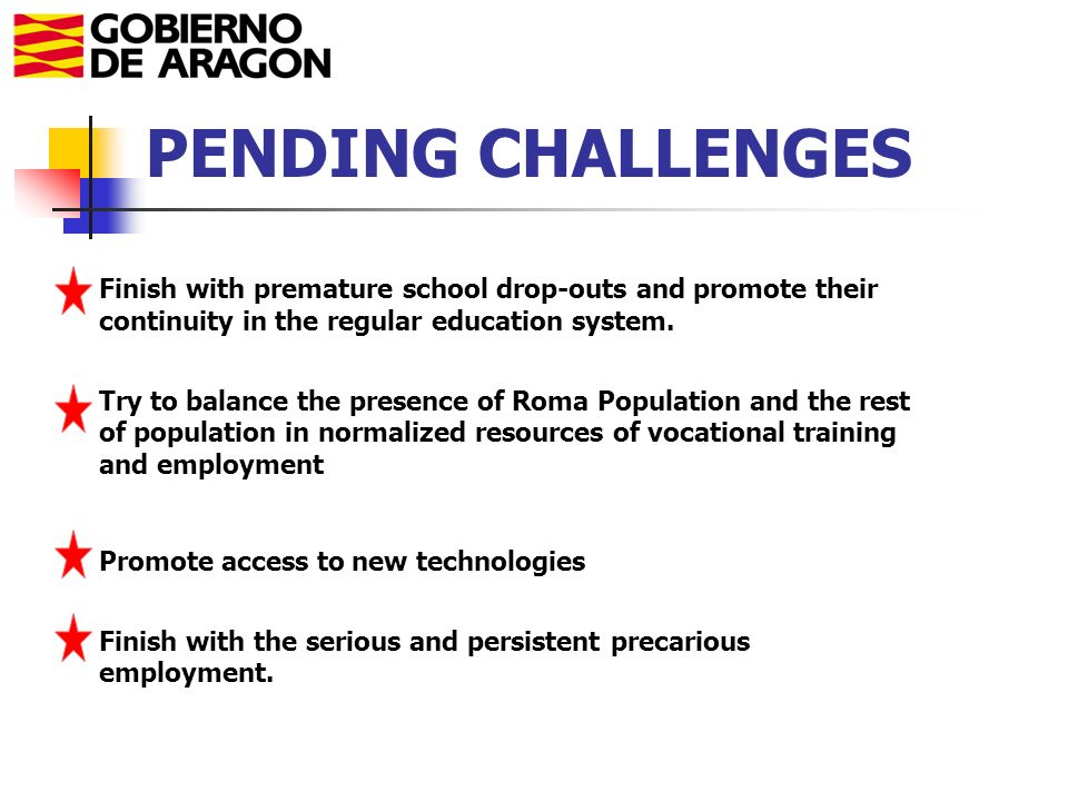 PENDING CHALLENGES Finish with premature school drop-outs and promote their continuity in the regular education system.