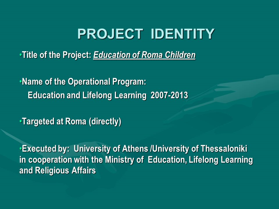 PROJECT IDENTITY Title of the Project: Education of Roma Children Title of the Project: Education of Roma Children Name of the Operational Program: Na