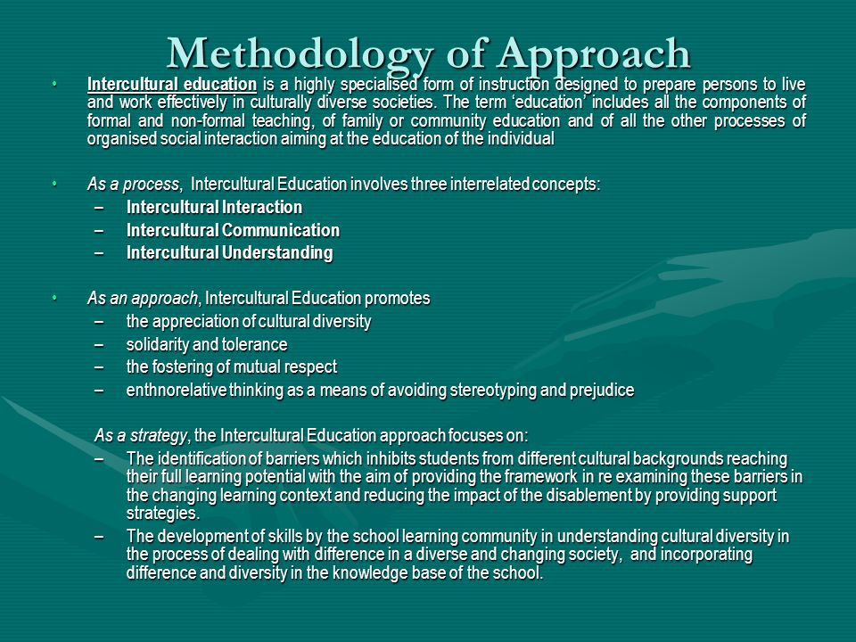 Methodology of Approach Intercultural education is a highly specialised form of instruction designed to prepare persons to live and work effectively i