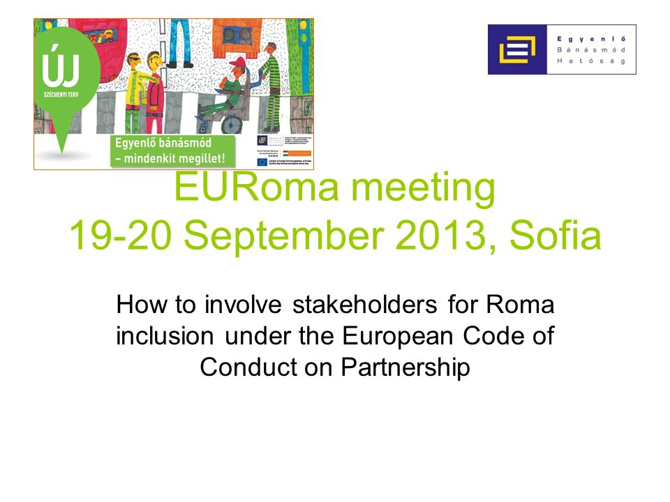 EURoma meeting 19-20 September 2013, Sofia How to involve stakeholders for Roma inclusion under the European Code of Conduct on Partnership