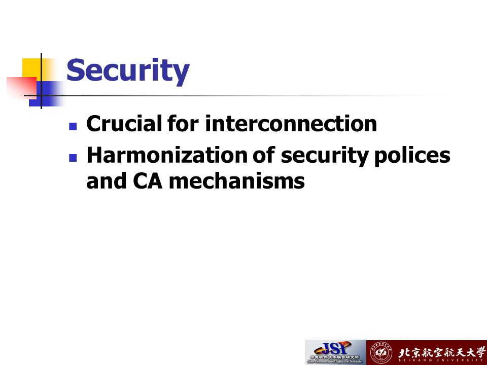 Security Crucial for interconnection Harmonization of security polices and CA mechanisms