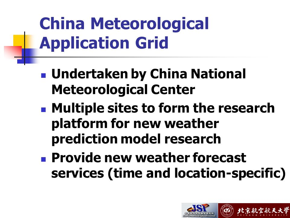 China Meteorological Application Grid Undertaken by China National Meteorological Center Multiple sites to form the research platform for new weather prediction model research Provide new weather forecast services (time and location-specific)