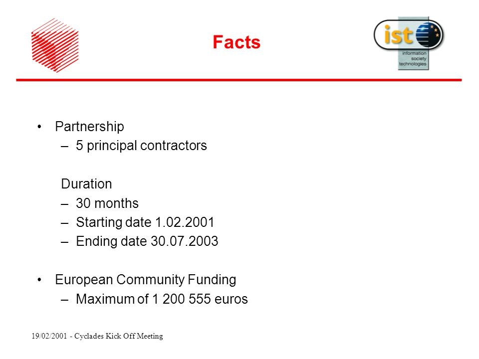 19/02/ Cyclades Kick Off Meeting Partnership –5 principal contractors Duration –30 months –Starting date –Ending date European Community Funding –Maximum of euros Facts