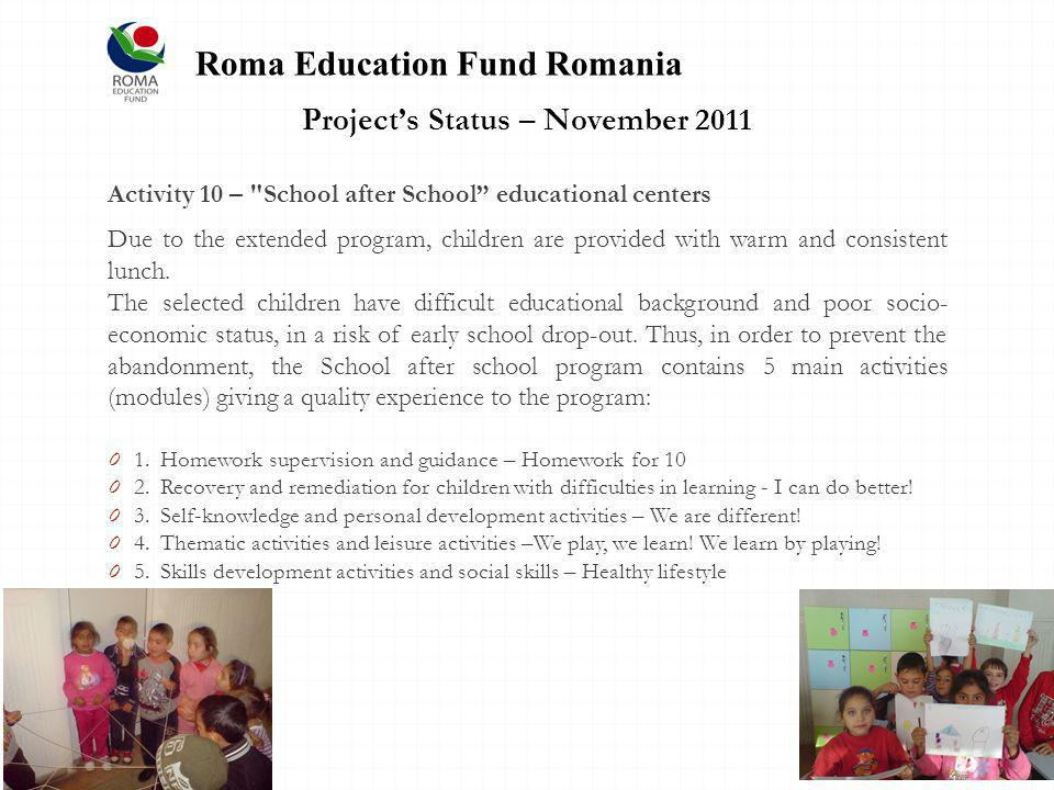 Projects Status – November 2011 Activity 10 – School after School educational centers Due to the extended program, children are provided with warm and consistent lunch.