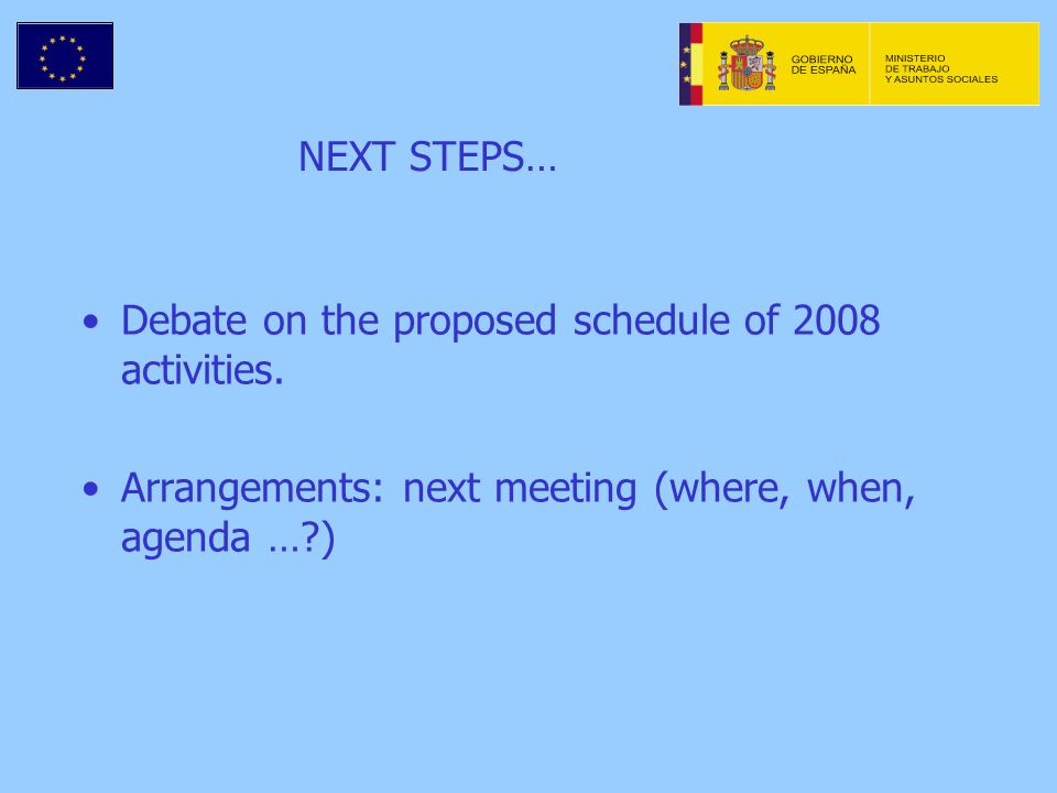 NEXT STEPS… Debate on the proposed schedule of 2008 activities.