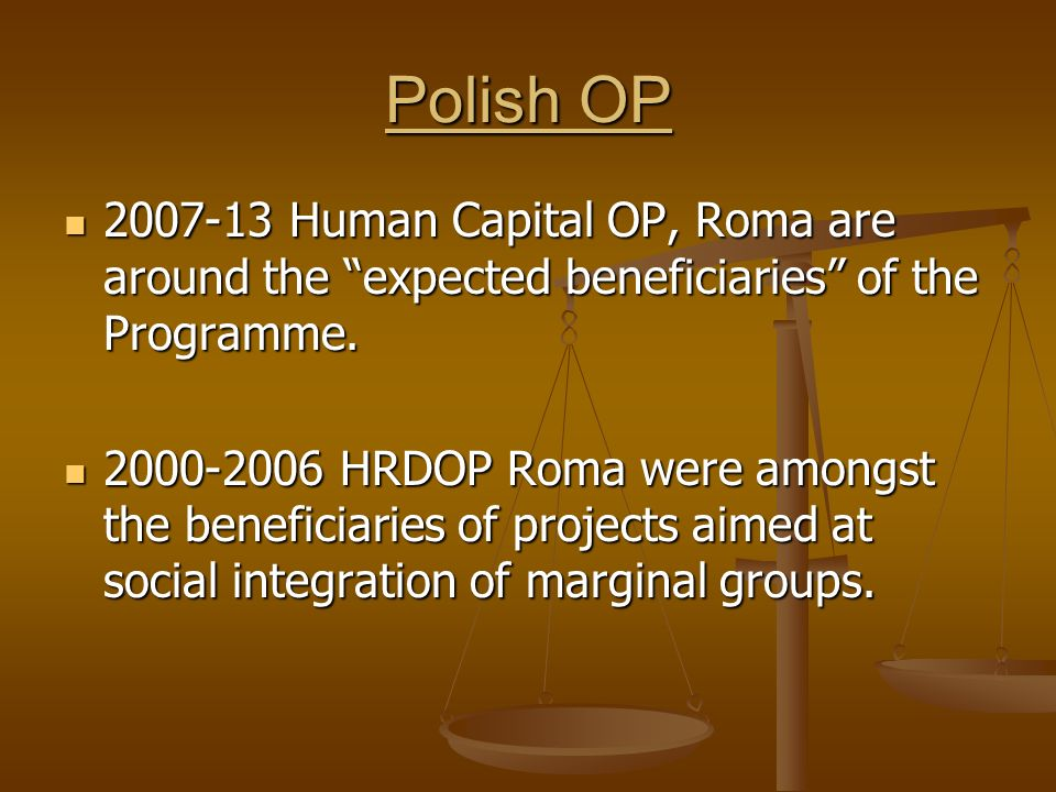 Polish OP 2007-13 Human Capital OP, Roma are around the expected beneficiaries of the Programme.