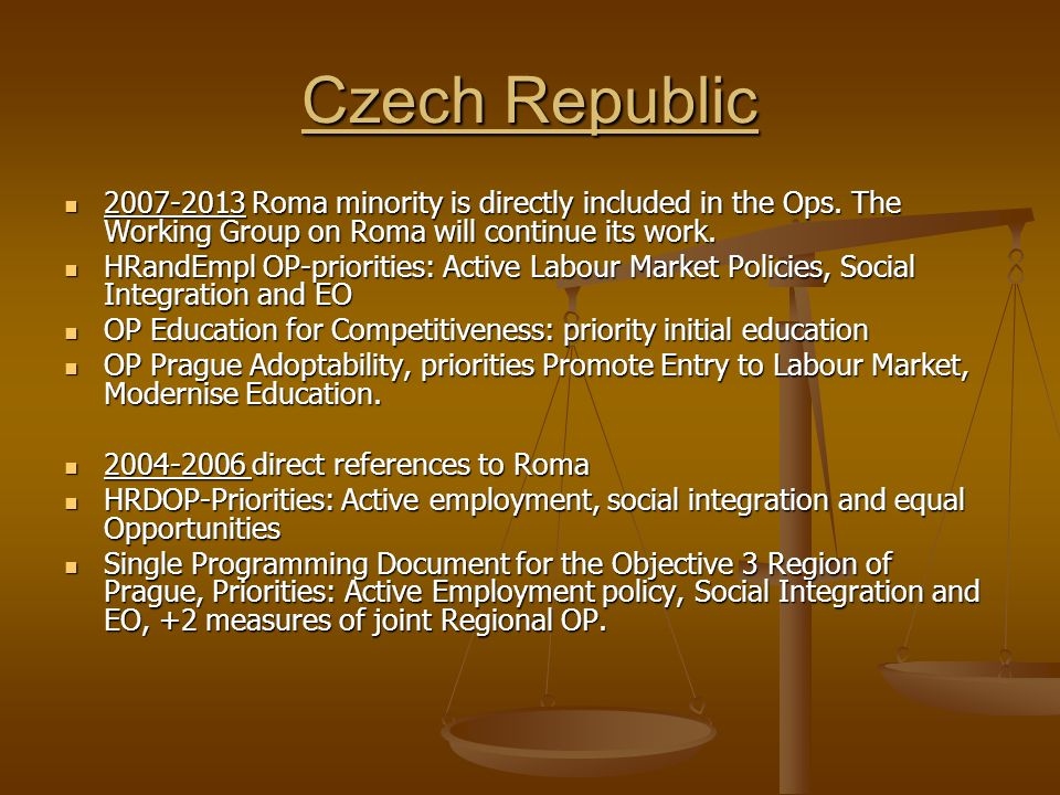 Czech Republic 2007-2013 Roma minority is directly included in the Ops. The Working Group on Roma will continue its work. 2007-2013 Roma minority is d