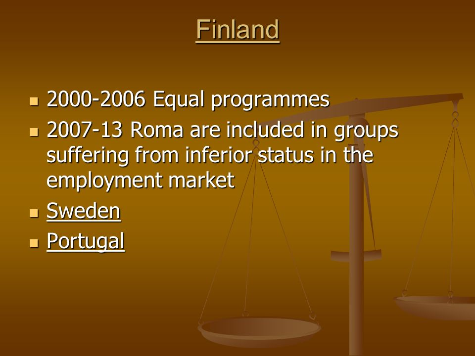 Finland 2000-2006 Equal programmes 2000-2006 Equal programmes 2007-13 Roma are included in groups suffering from inferior status in the employment mar