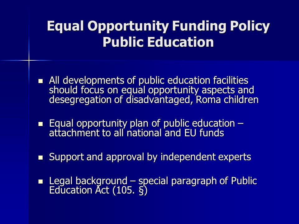 All developments of public education facilities should focus on equal opportunity aspects and desegregation of disadvantaged, Roma children All develo