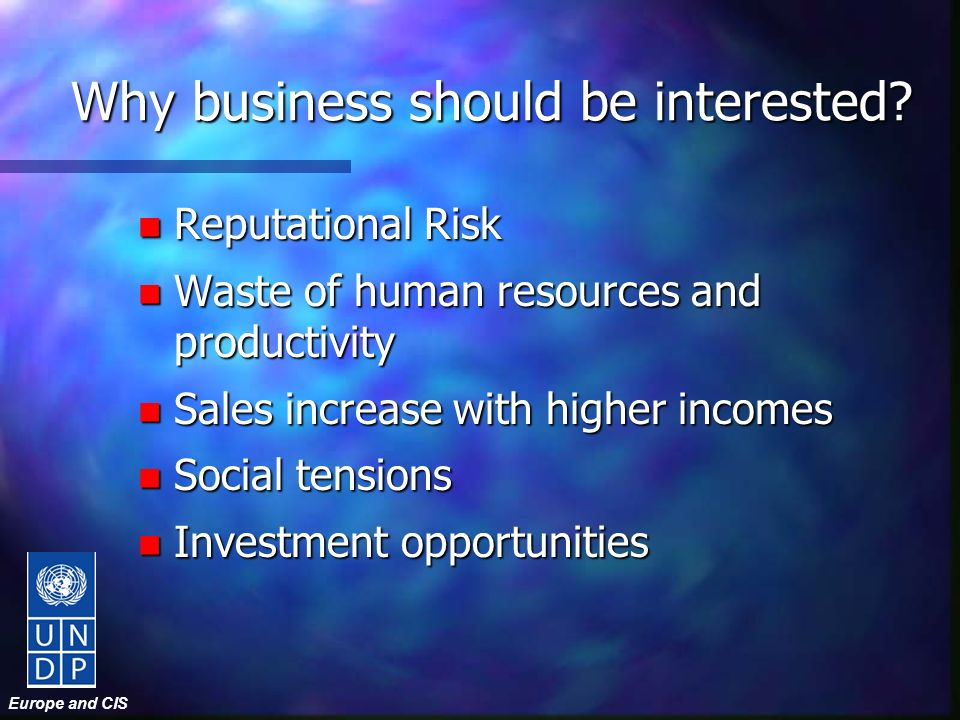 Europe and CIS Why business should be interested? n Reputational Risk n Waste of human resources and productivity n Sales increase with higher incomes