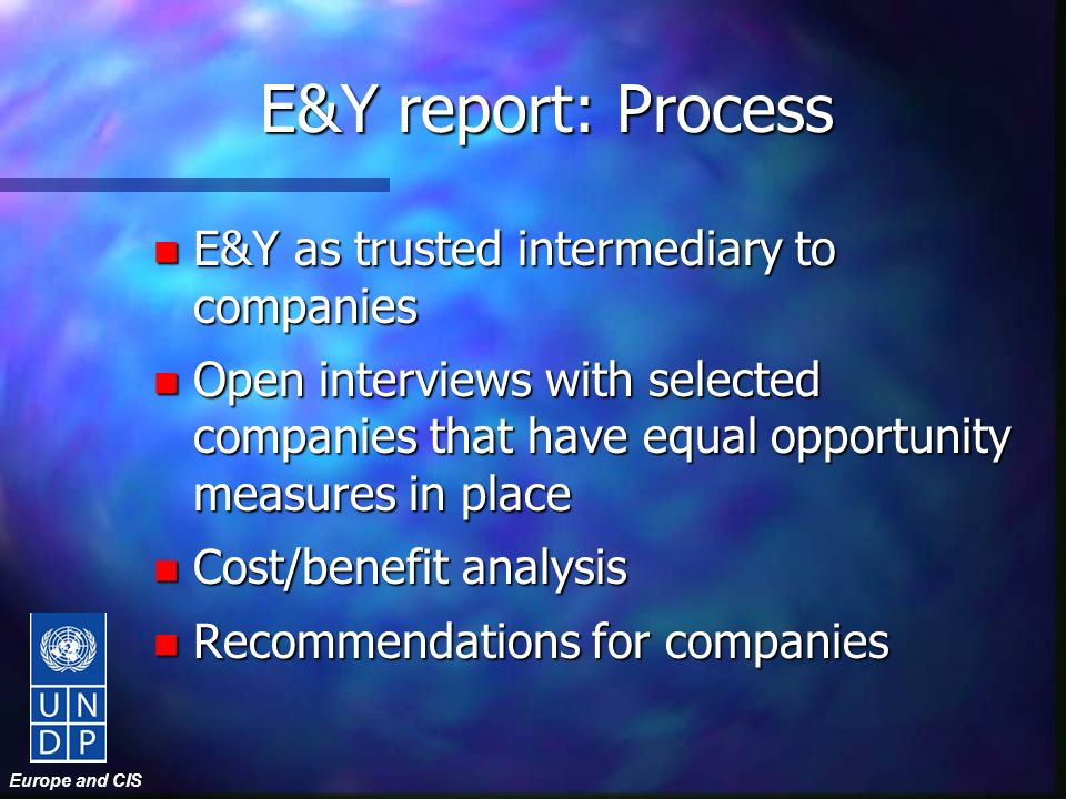 Europe and CIS E&Y report: Process n E&Y as trusted intermediary to companies n Open interviews with selected companies that have equal opportunity me