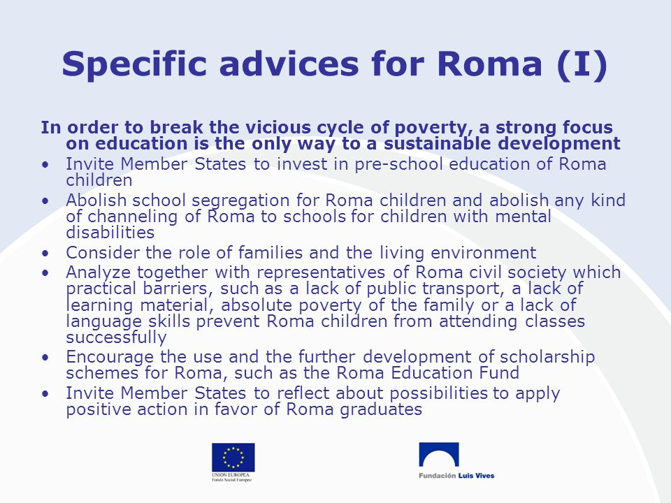Specific advices for Roma (I) In order to break the vicious cycle of poverty, a strong focus on education is the only way to a sustainable development