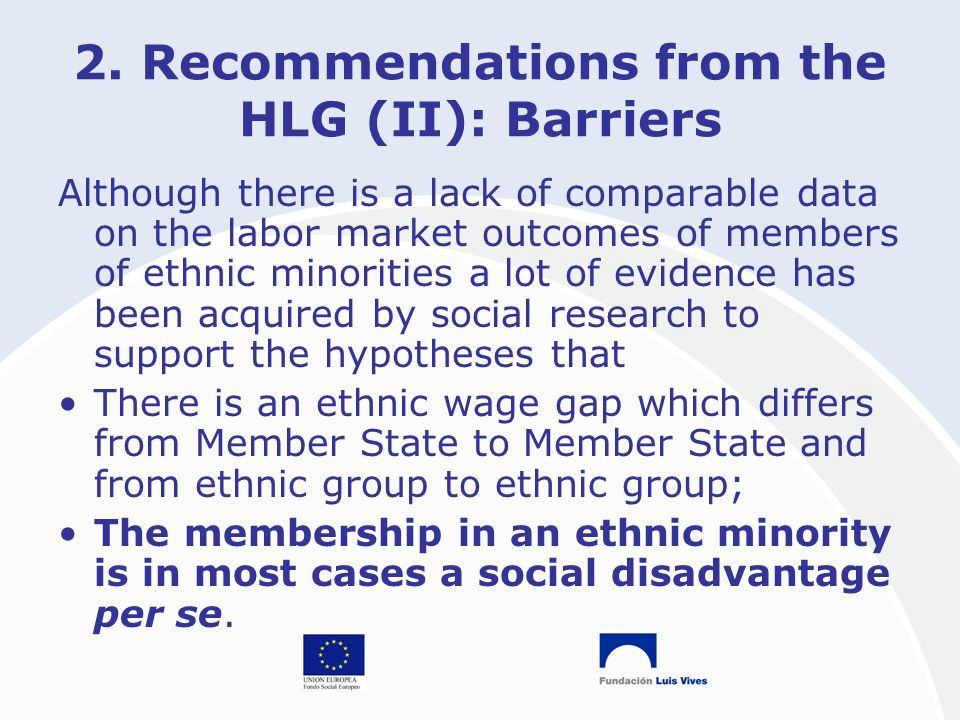 2. Recommendations from the HLG (II): Barriers Although there is a lack of comparable data on the labor market outcomes of members of ethnic minoritie