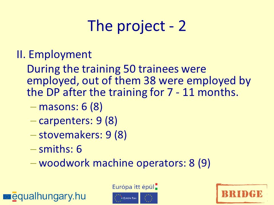The project - 2 II. Employment During the training 50 trainees were employed, out of them 38 were employed by the DP after the training for 7 - 11 mon