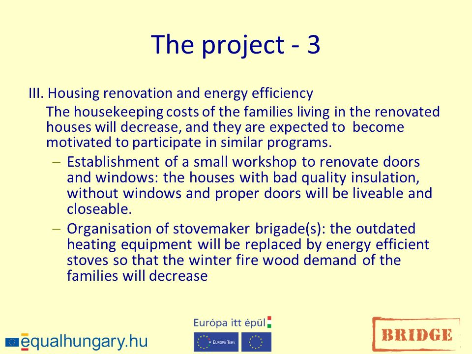 The project - 3 III. Housing renovation and energy efficiency The housekeeping costs of the families living in the renovated houses will decrease, and