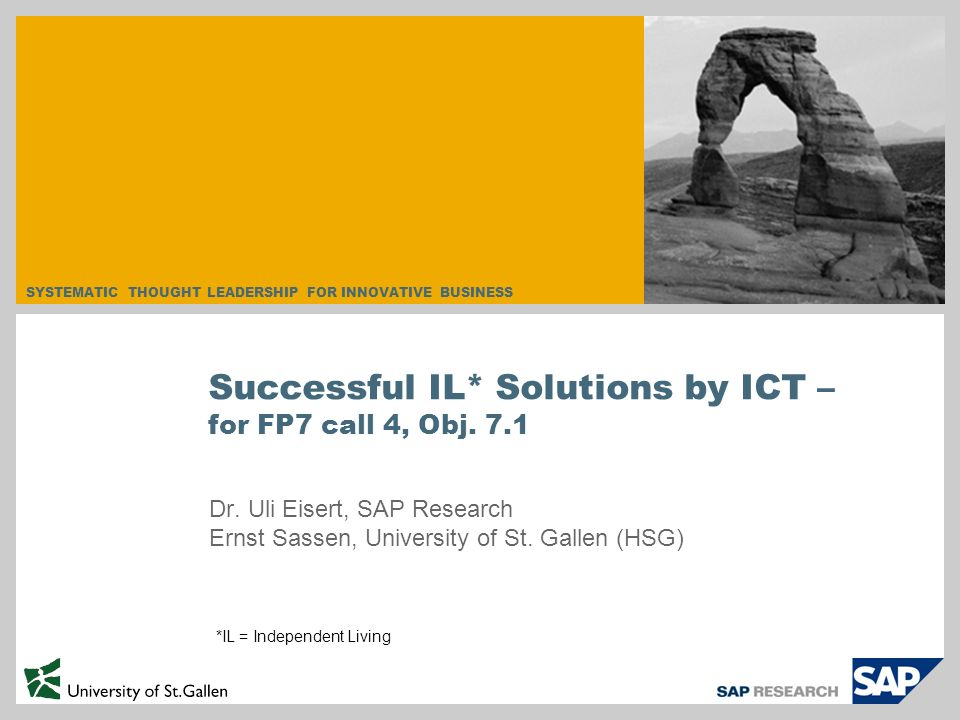 SYSTEMATIC THOUGHT LEADERSHIP FOR INNOVATIVE BUSINESS Dr. Uli Eisert, SAP Research Ernst Sassen, University of St. Gallen (HSG) Successful IL* Solutio