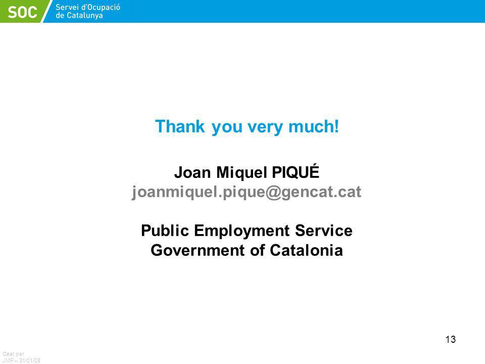 13 Thank you very much! Joan Miquel PIQUÉ joanmiquel.pique@gencat.cat Public Employment Service Government of Catalonia Ceat per JMP – 31/01/08
