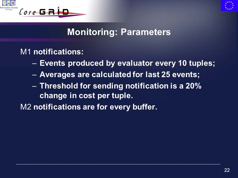 22 Monitoring: Parameters M1 notifications: –Events produced by evaluator every 10 tuples; –Averages are calculated for last 25 events; –Threshold for