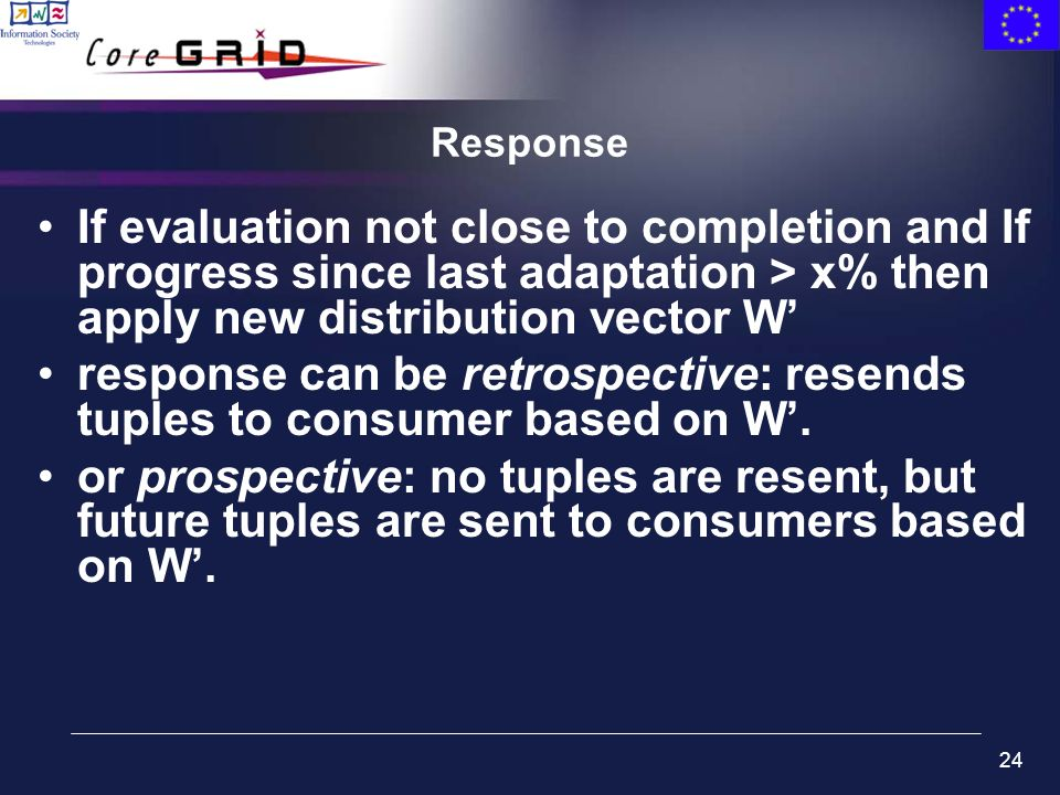 24 Response If evaluation not close to completion and If progress since last adaptation > x% then apply new distribution vector W response can be retr
