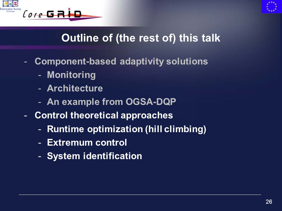 26 Outline of (the rest of) this talk -Component-based adaptivity solutions -Monitoring -Architecture -An example from OGSA-DQP -Control theoretical a