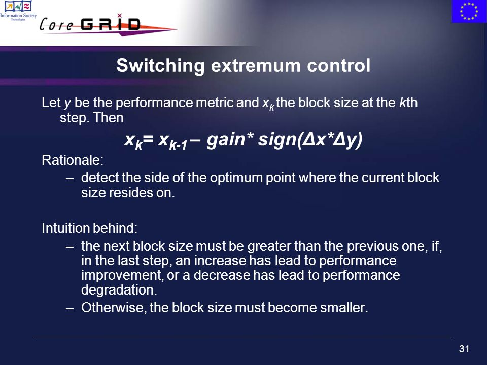 31 Switching extremum control Let y be the performance metric and x k the block size at the kth step. Then x k = x k-1 – gain* sign(Δx*Δy) Rationale:
