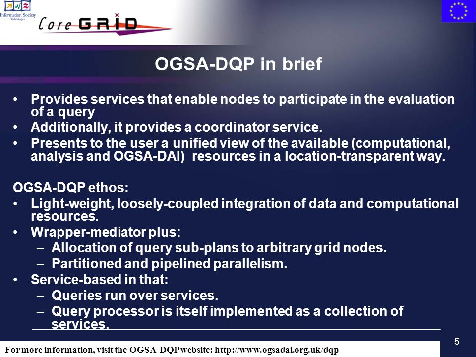 5 OGSA-DQP in brief Provides services that enable nodes to participate in the evaluation of a query Additionally, it provides a coordinator service. P
