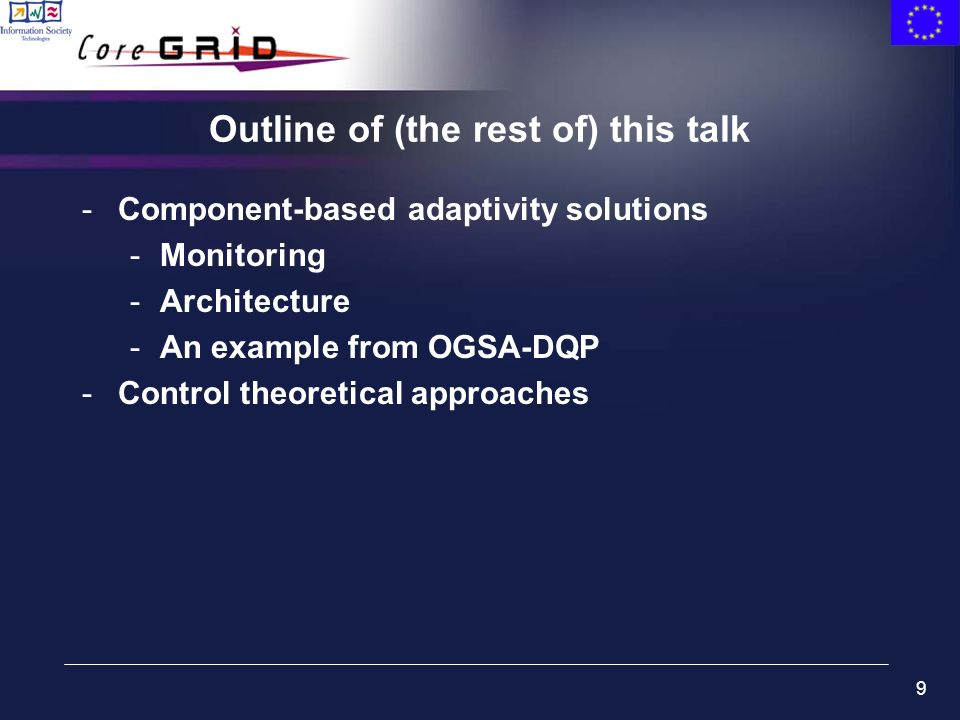 9 Outline of (the rest of) this talk -Component-based adaptivity solutions -Monitoring -Architecture -An example from OGSA-DQP -Control theoretical ap