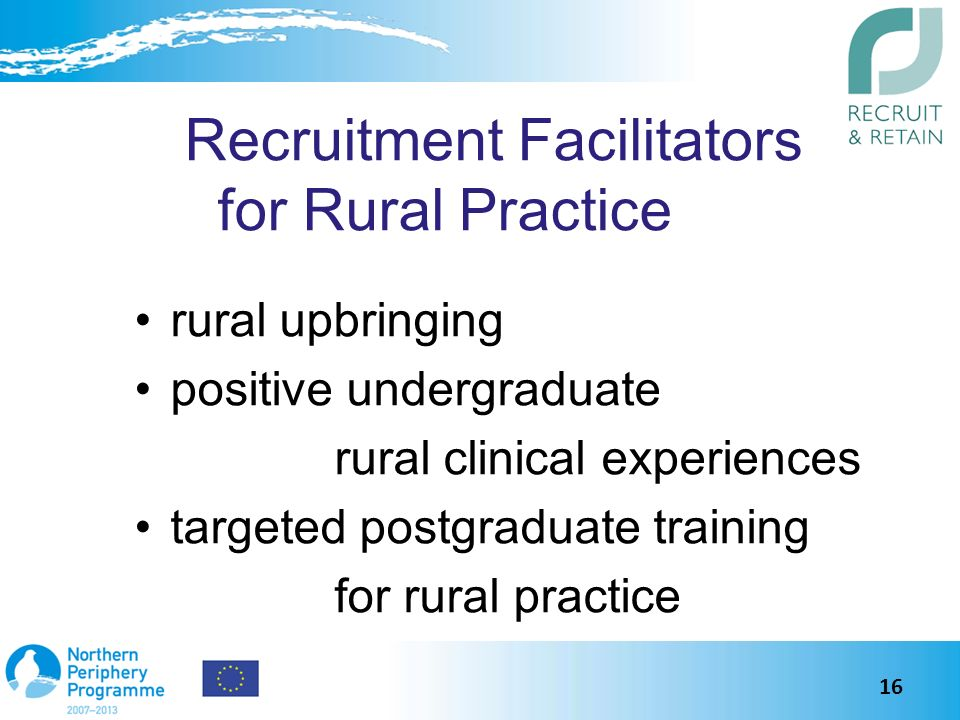 Recruitment Facilitators for Rural Practice rural upbringing positive undergraduate rural clinical experiences targeted postgraduate training for rural practice 16