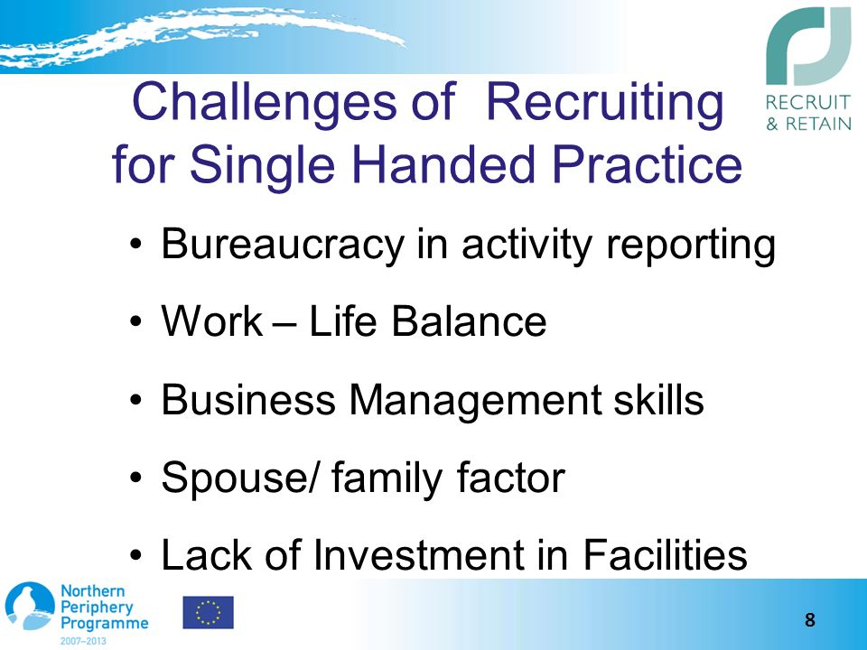Challenges of Recruiting for Single Handed Practice Bureaucracy in activity reporting Work – Life Balance Business Management skills Spouse/ family factor Lack of Investment in Facilities 8