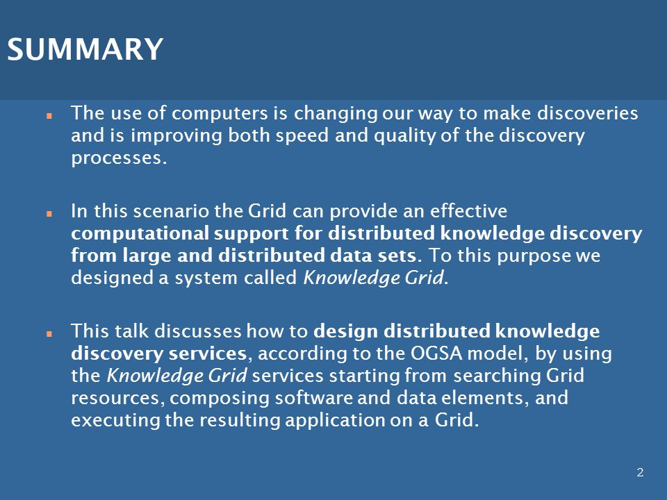 2 SUMMARY n The use of computers is changing our way to make discoveries and is improving both speed and quality of the discovery processes.